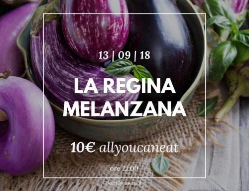 La Regina Melanzana 13/09 > AllYouCanEat 10€