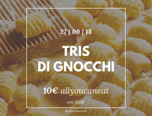 Tris di Gnocchi 27/09 > AllYouCanEat 10€