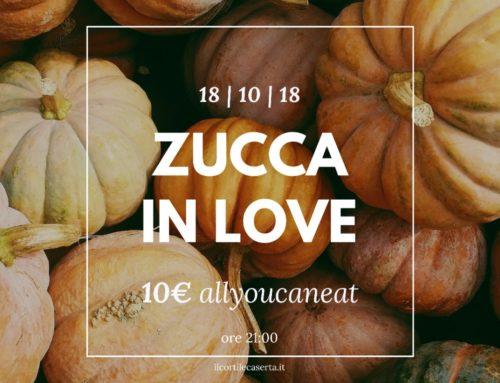 Zucca In Love 18/10 > AllYouCanEat 10€