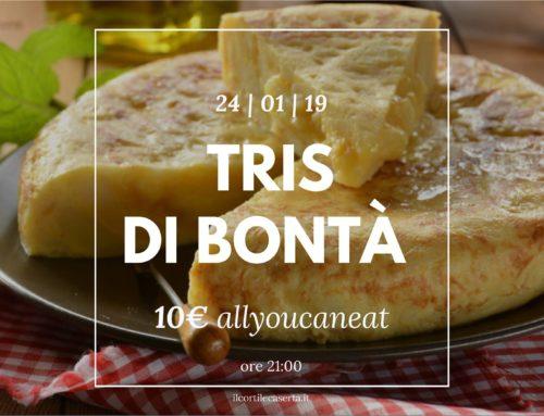 Tris di Bontà 24/01 > AllYouCanEat 10€