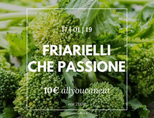 Friarielli che passione 17/01 > AllYouCanEat 10€