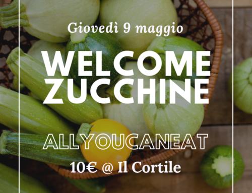 WELCOME ZUCCHINE! Giovedì 9 Maggio