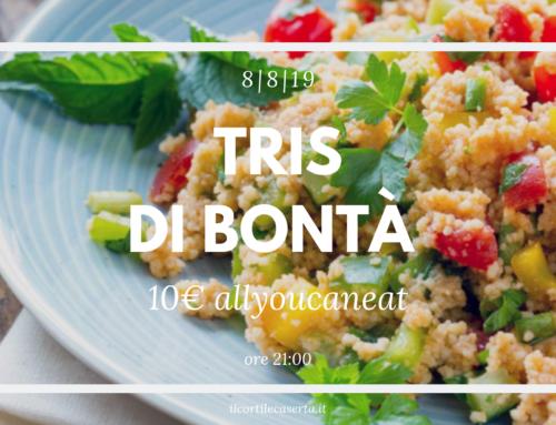 Giovedì 8 agosto > ALLYOUCANEAT > TRIS DI BONTÀ!