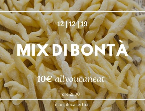MIX DI BONTÀ > Giovedì All You Can Eat @ Il Cortile